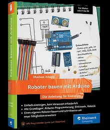 Roboter bauen mit Arduino - Die Anleitung für Einsteiger jeden Alters